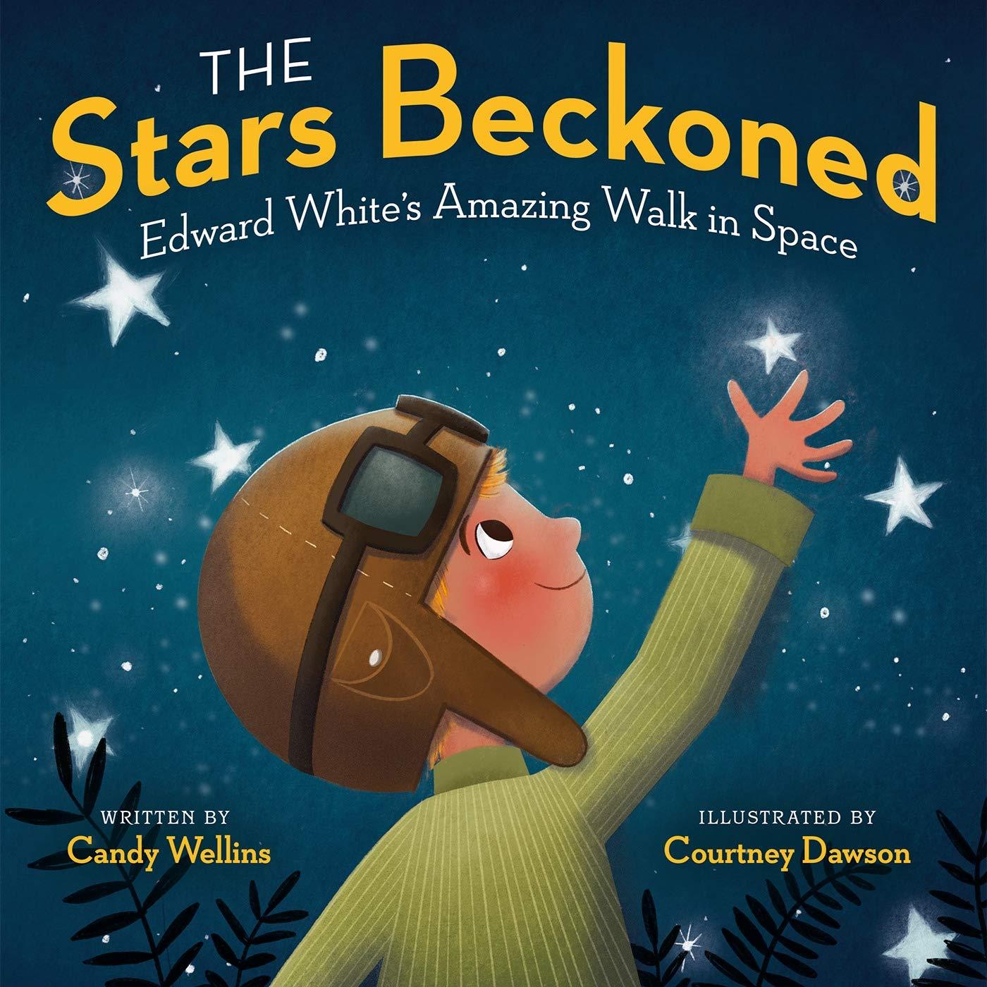 The Stars Beckoned: Edward White's Amazing Walk in Space: Wellins, Candy,  Dawson, Courtney: 9780593118047: Amazon.com: Books