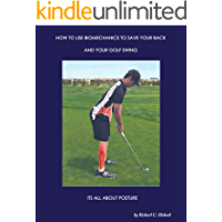 How to Use Biomechanics to Save Your Back and Your Golf Swing: It'S All About Posture! (English Edition)