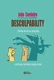 Desculpability: Elimine de vez as desculpas e entregue resultados excepcionais