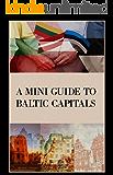 A MINI GUIDE TO BALTIC CAPITALS (English Edition)
