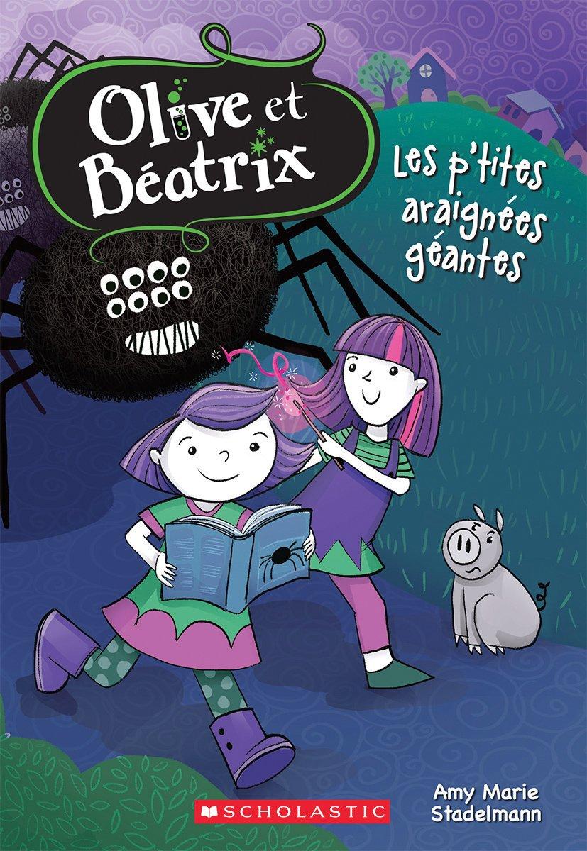 Olive Et B?atrix: N? 1 - Les P'Tites Araign?es G?antes (Olive Et Beatrix) (French Edition) ebook