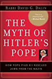 The Myth of Hitler's Pope: Pope Pius XII And His