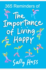 365 Reminders of The Importance of Living Happy Kindle Edition