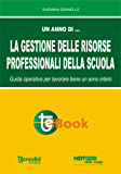 La gestione delle risorse professionali della scuola: Guida operativa per lavorare bene un anno intero
