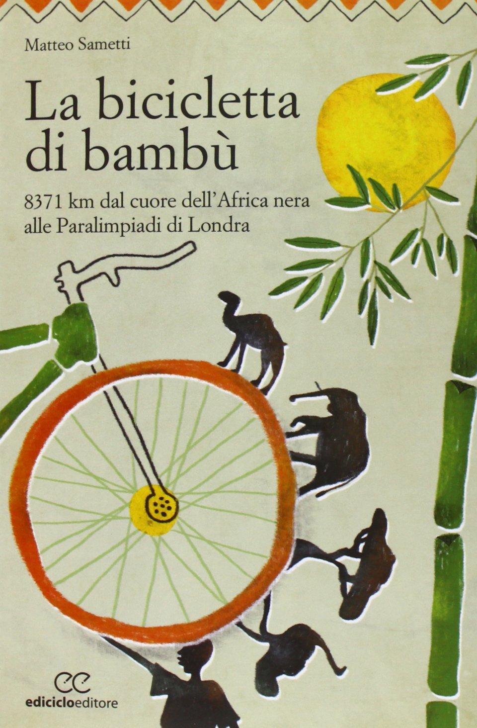 La bicicletta di bambù. 8371 km dal cuore dellAfrica nera alle ...