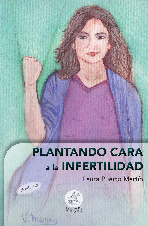 Plantando cara a la infertilidad: 1: Amazon.es: Puerto Martín, Laura: Libros