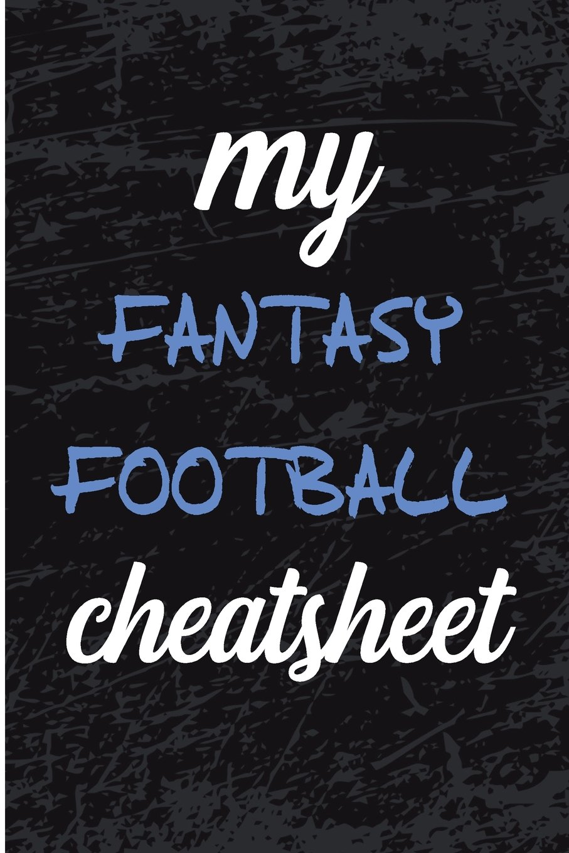 Read Online My Fantasy Football Cheat Sheet: Blank Lined Journal - Fantasy Football Notebook, Fantasy Football Draft Board, 2018 Fantasy Football PDF