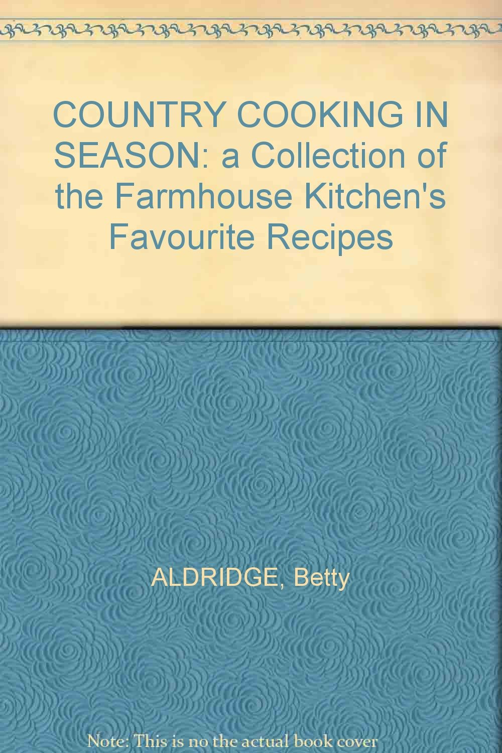 COUNTRY COOKING IN SEASON: a Collection of the Farmhouse Kitchen\'s ...
