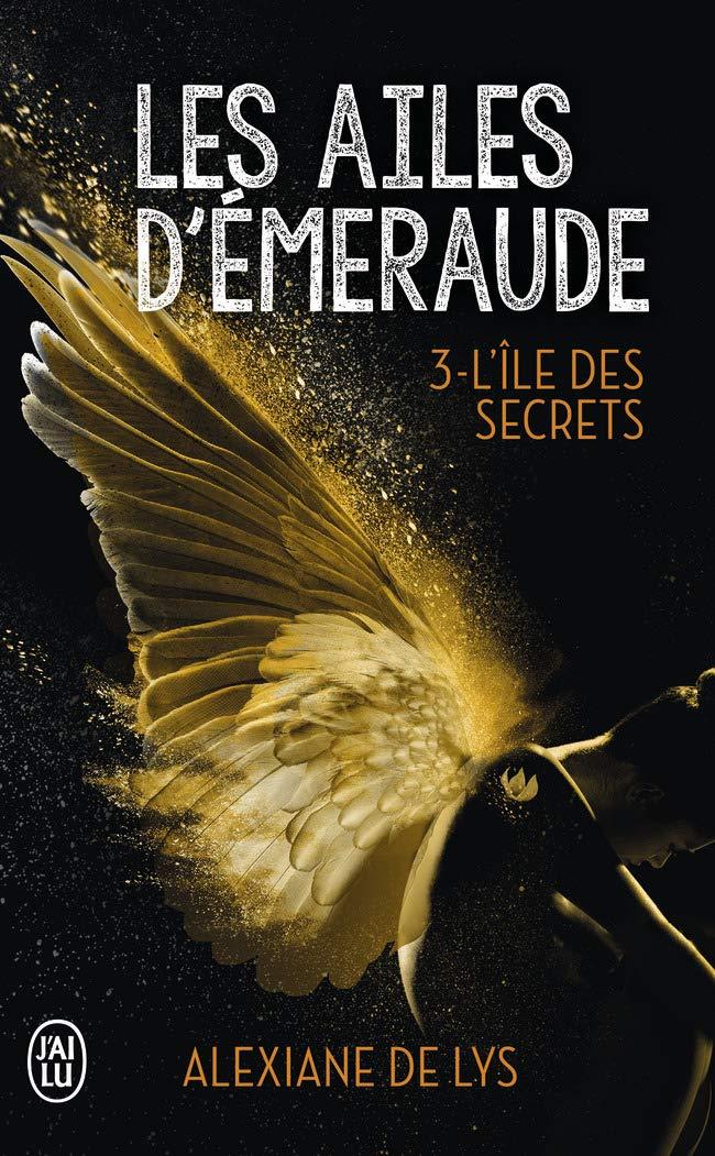 Les ailes d'émeraude, Tome 3 : L'île aux secrets Poche – 26 septembre 2018 Alexiane de Lys Les ailes d'émeraude J'ai lu 2290147605