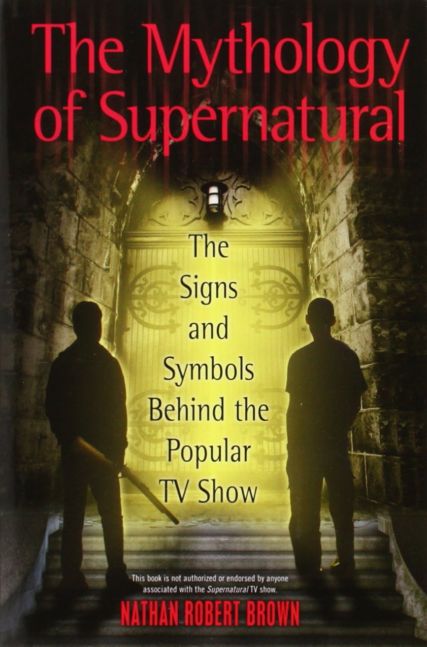 The mythology of supernatural the signs and symbols behind the the mythology of supernatural the signs and symbols behind the popular tv show nathan robert brown 8601420378070 amazon books buycottarizona