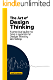 The Art of Design Thinking: Make more of your Design Thinking workshops (English Edition)