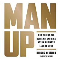 Man Up: How to Cut the Bullshit and Kick Ass in Business (And in Life)