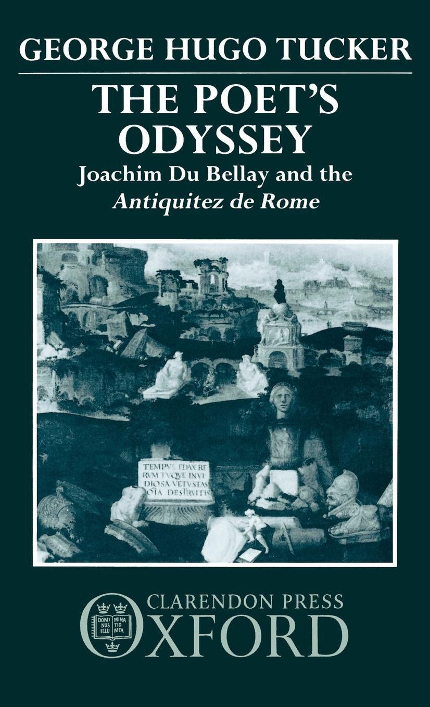 The Poet's Odyssey: Joachim du Bellay and the Antiquitez de Rome by Clarendon Press