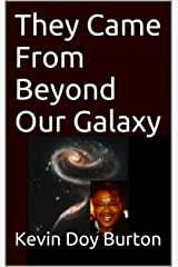 They Came From Beyond Our Galaxy Kindle Edition