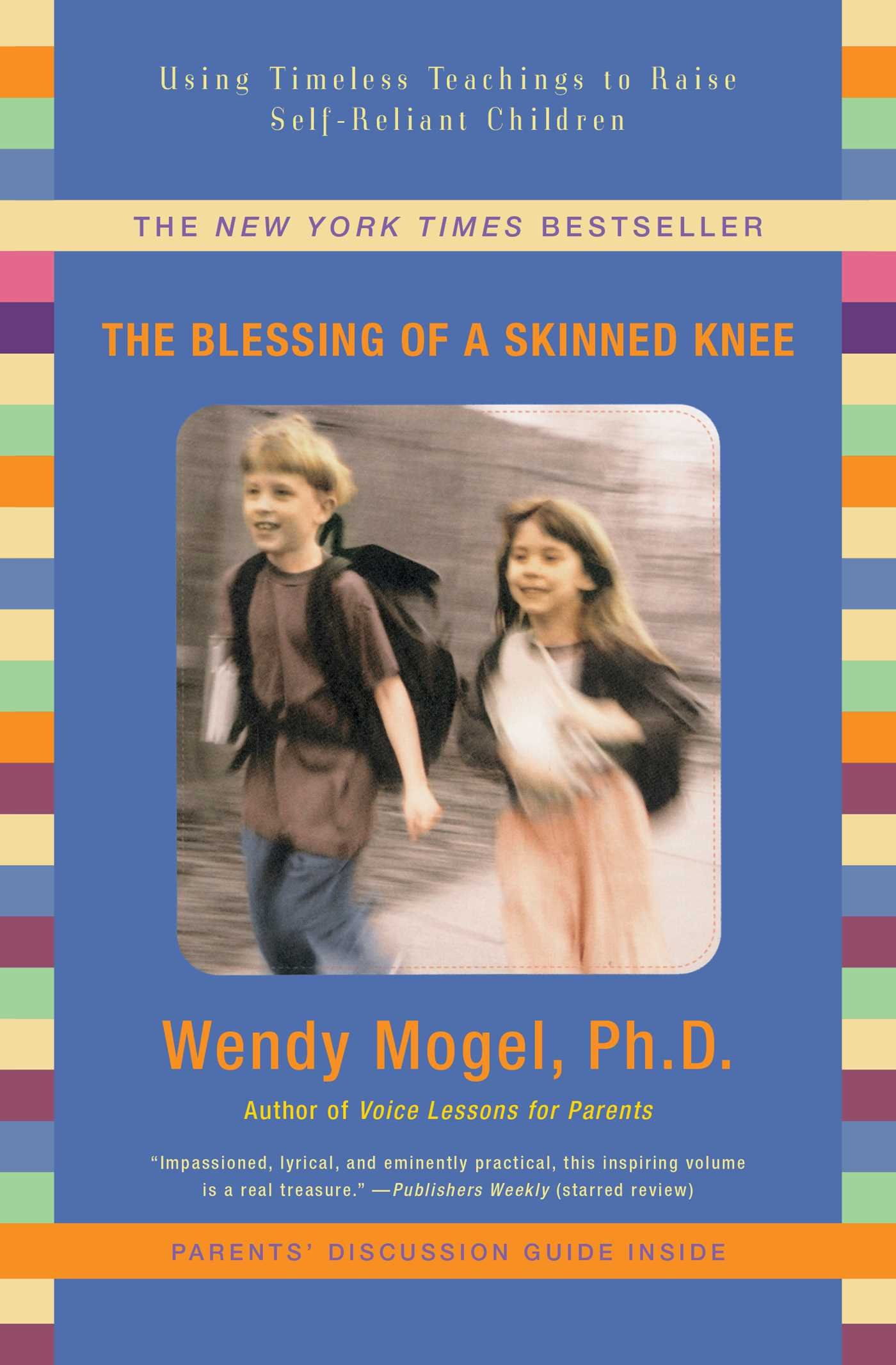 The Blessing Of A Skinned Knee: Using Timeless Teachings to Raise Self-Reliant Children PDF