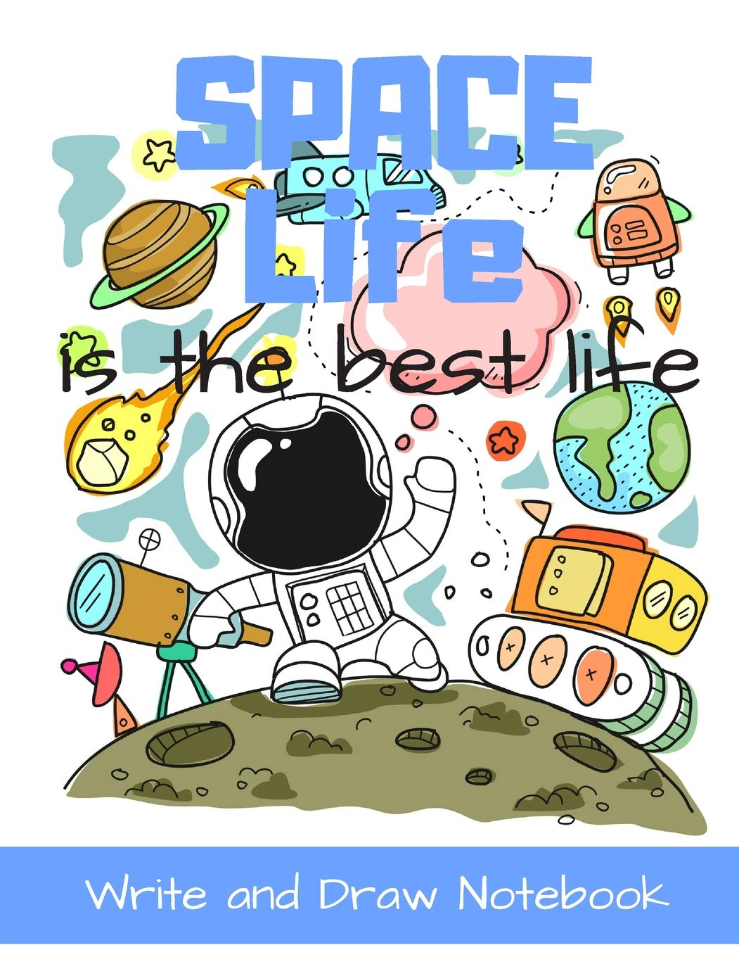 Space life is the best life write and draw notebook cartoon character style storybook writing activity book for kids a place for boys and girls to tell