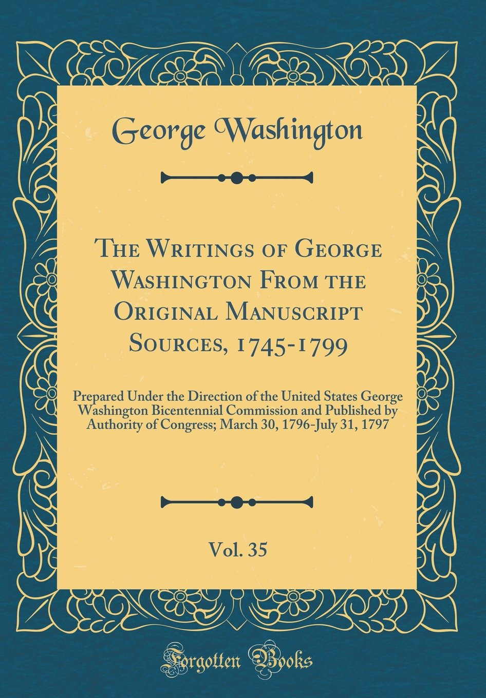 Download The Writings of George Washington from the Original Manuscript Sources, 1745-1799, Vol. 35: Prepared Under the Direction of the United States George ... of Congress; March 30, 1796-July 31, 1797 ebook