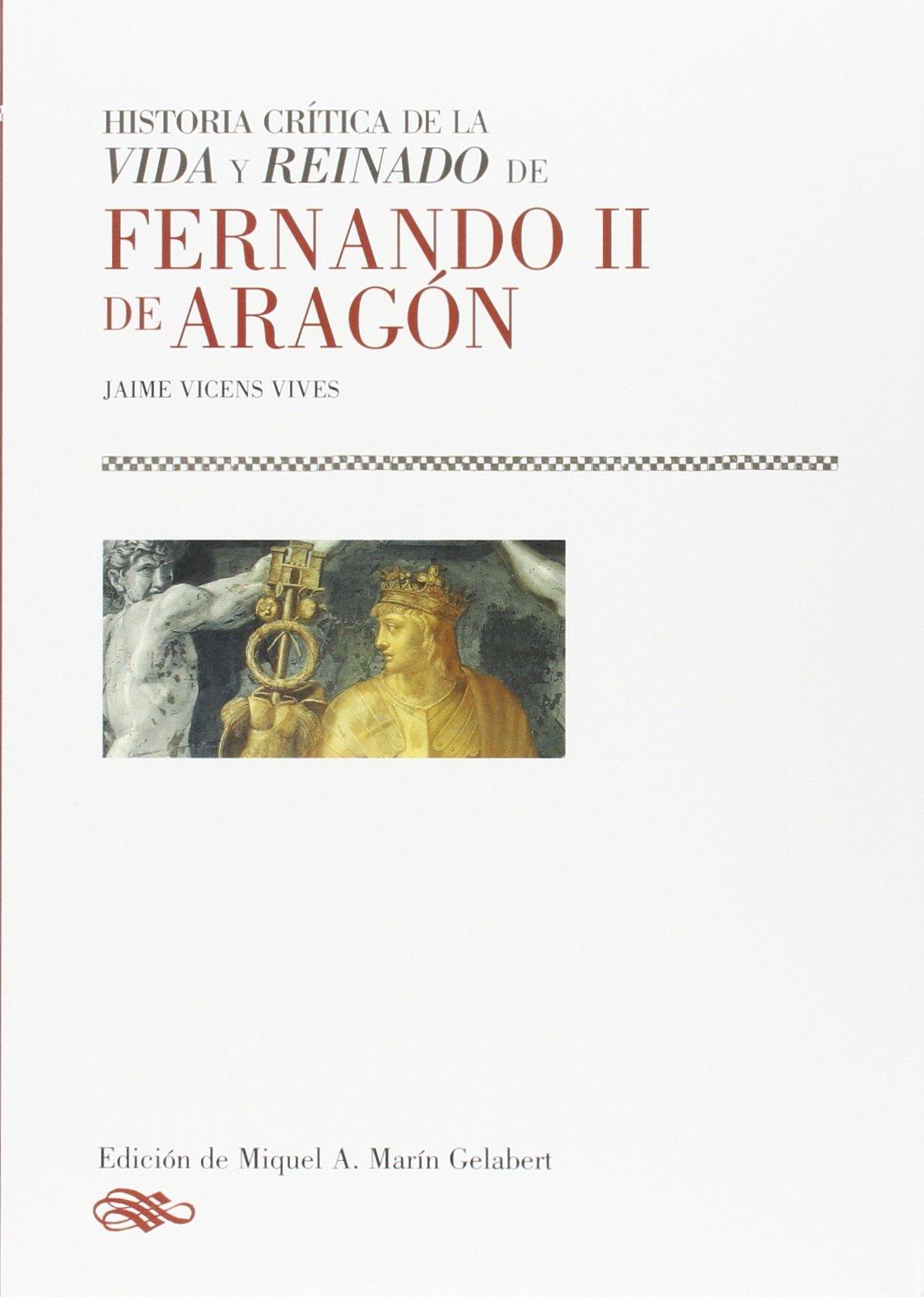 HISTORIA CRITICA DE LA VIDA Y REINADO DE FERNANDO II DE ARAG: Amazon.es: VICENS VIVES, JAIME: Libros