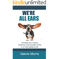 We're All Ears: How to increase your impact, influence, and success online in a noisy world.