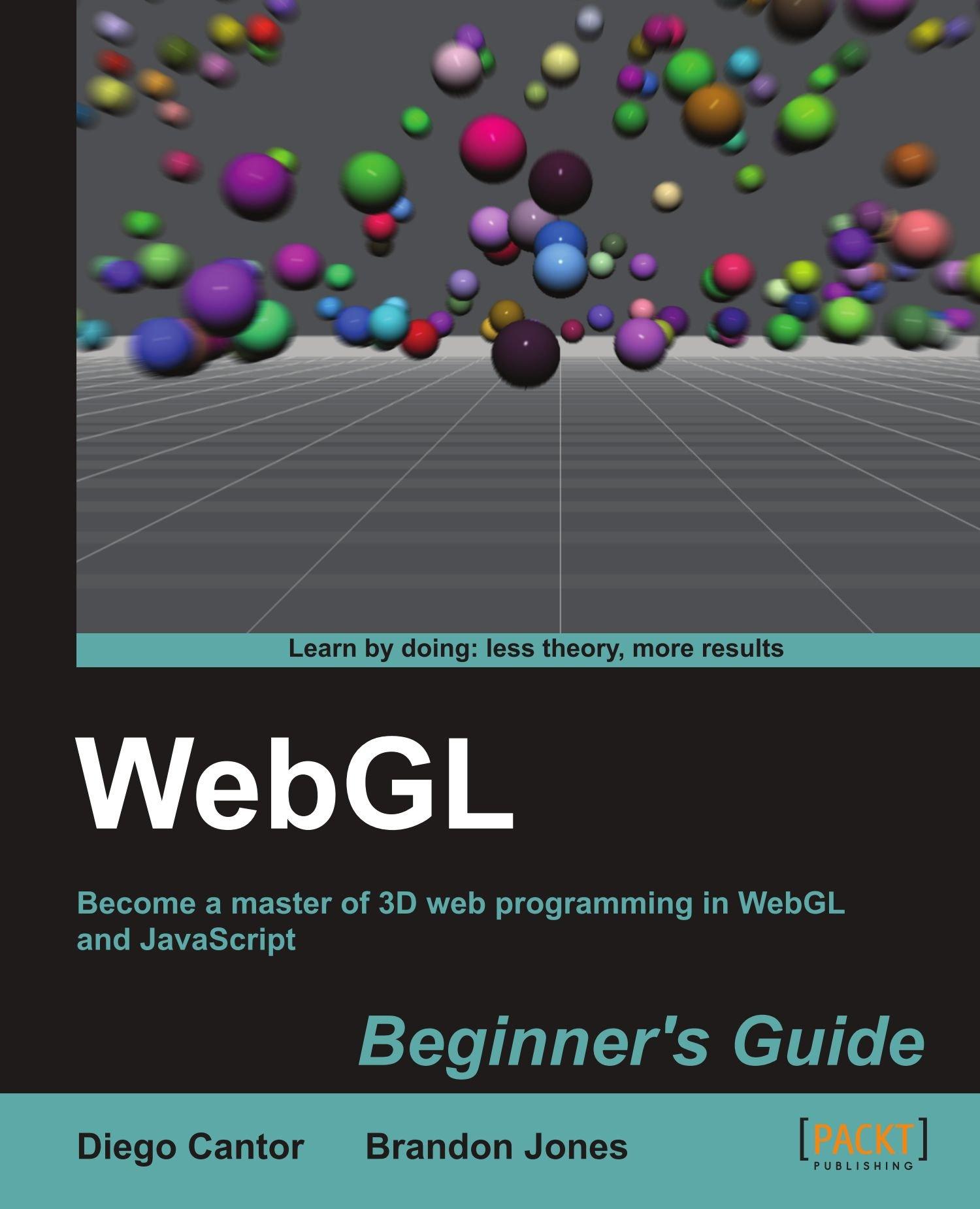 Amazon com: WebGL Beginner's Guide (9781849691727): Diego