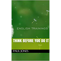 Think before you do it (English Edition)