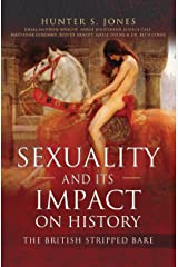 Sexuality and Its Impact on History: The British Stripped Bare Kindle Edition