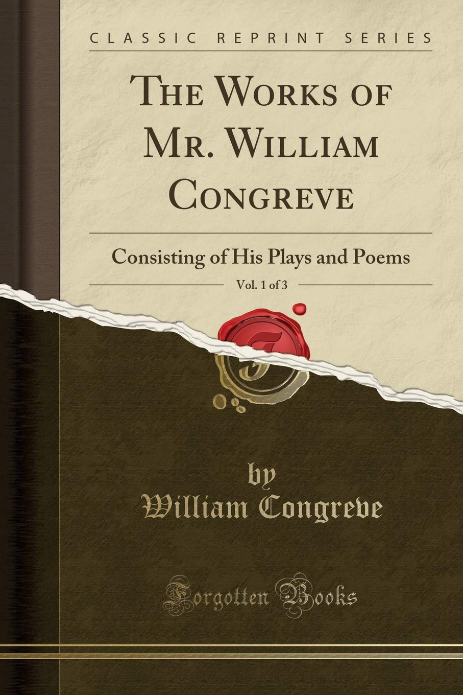 The Works of Mr. William Congreve, Vol. 1 of 3: Consisting of His Plays and Poems (Classic Reprint) ebook