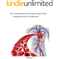 How I Cleared the Plaque Out of My Arteries Without Trying Too Hard: Using Only Diet and A Few Supplements