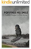 Pop Finds His Smile: Positive Thinking For Kids (Positive Mindset For Kids Book 2)