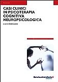 Casi clinici in psicoterapia cognitiva neuropsicologica (Nuovi pensieri)