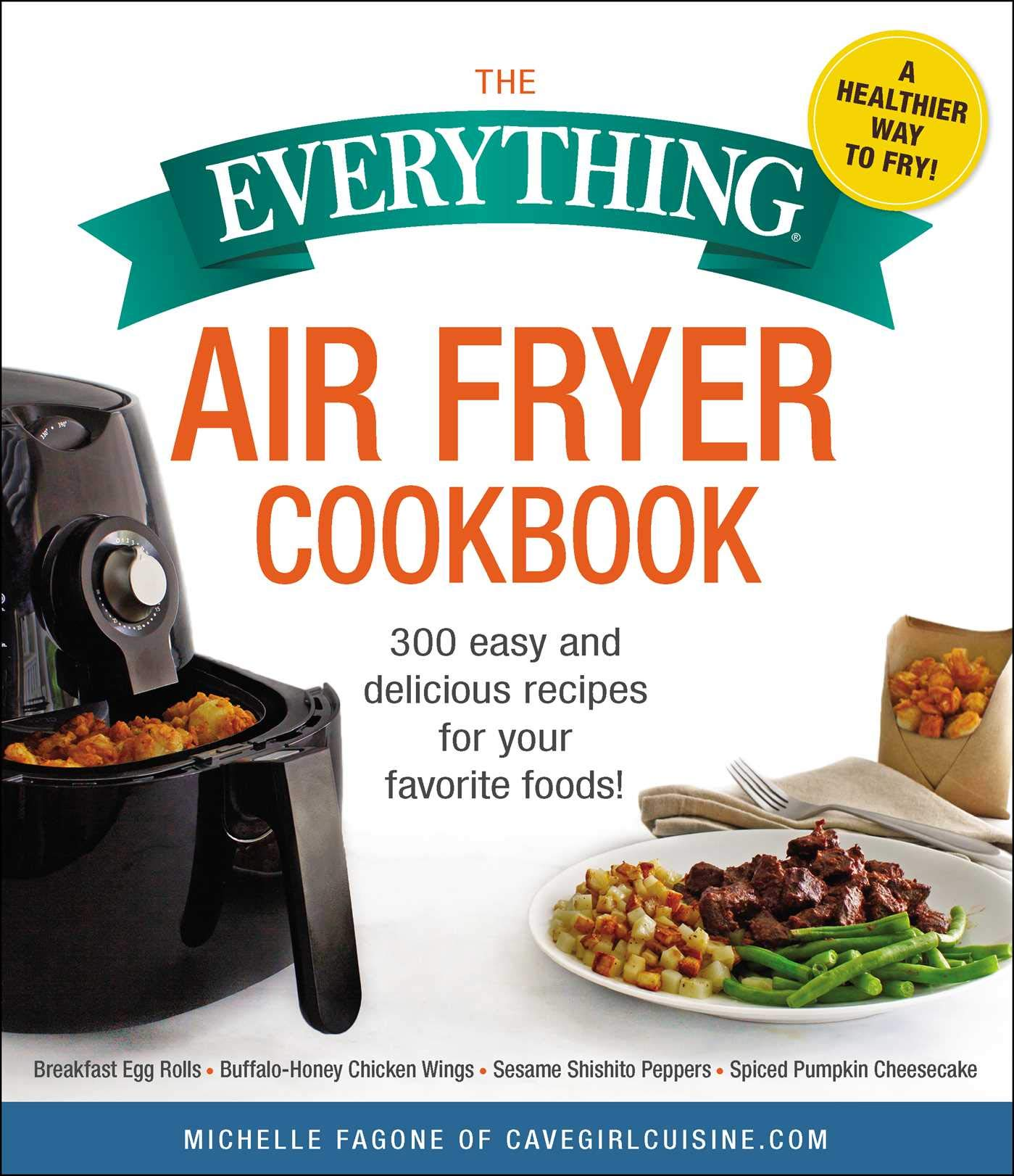 Buy The Everything Air Fryer Cookbook: 300 Easy and Delicious Recipes for  Your Favorite Foods! Book Online at Low Prices in India | The Everything  Air Fryer ...