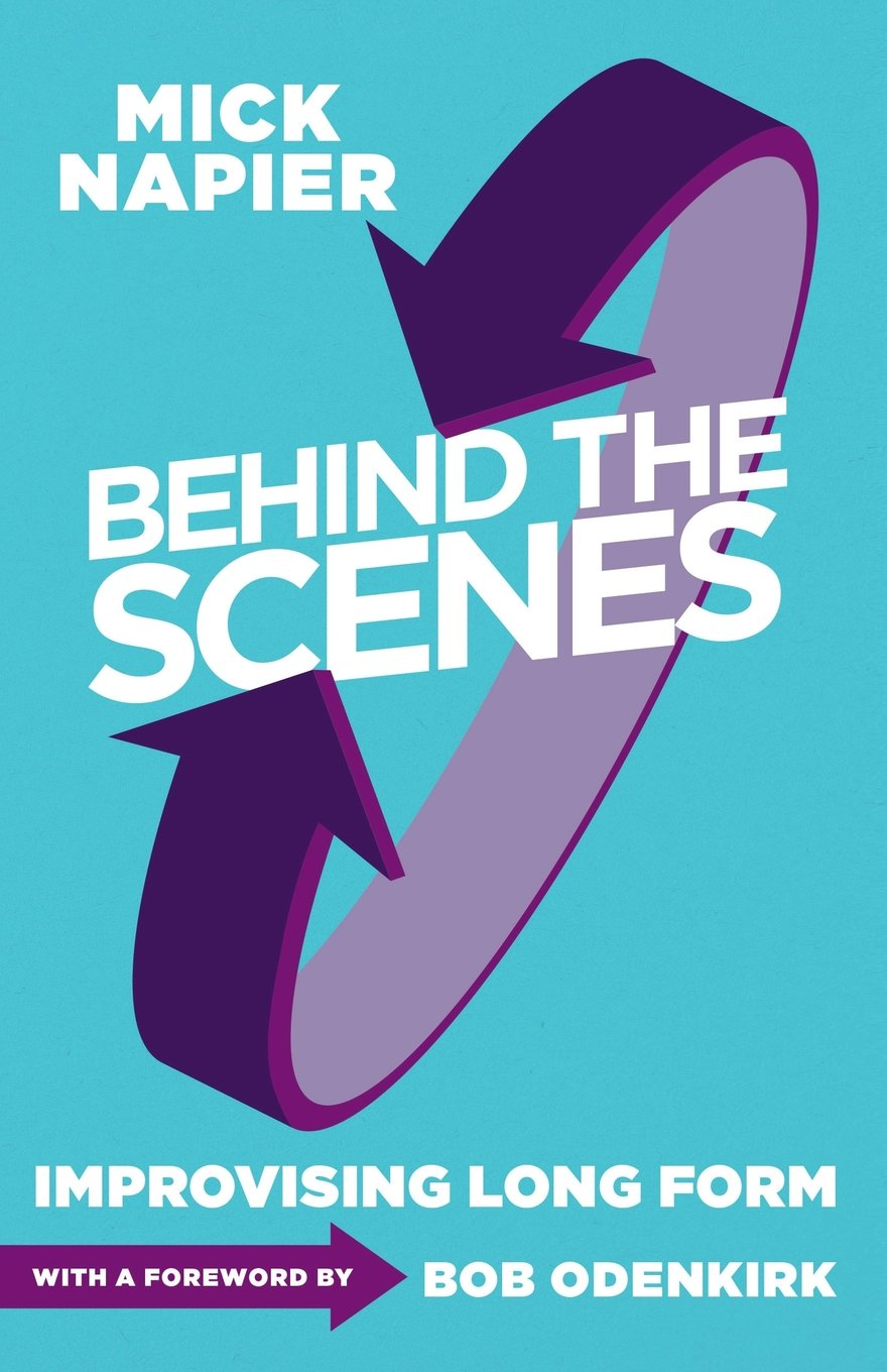 Behind the Scenes: Improvising Long Form: Mick Napier: 9781566081993 ...
