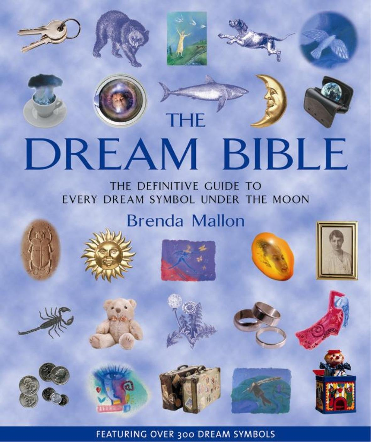 The Dream Bible The Definitive Guide To Every Dream Symbol Under