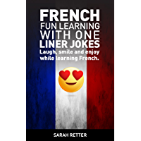 FRENCH: FUN LEARNING WITH ONE LINER JOKES : If you are an English speaker, improve your French skills with these hot one liner jokes translated into French line by line. (English Edition)