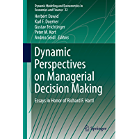 Dynamic Perspectives on Managerial Decision Making: Essays in Honor of Richard F. Hartl (Dynamic Modeling and Econometrics in Economics and Finance Book 22)