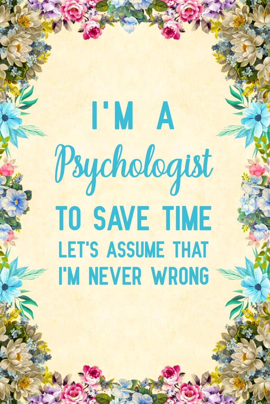 I'm a Psychologist To Save Time Let's Assume That I'm Never Wrong: Notebook  to Write in for Mother's Day, psychologist gifts for mom, Mother's day ...  psychology notebook, psychology gifts: Nova, Booki: