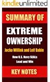 Summary of EXTREME OWNERSHIP: How U.S. Navy SEALs Lead and Win (UNOFFICIAL SUMMARY| Key Takeaways & Analysis from Jocko…