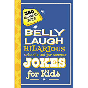 Belly Laugh Hilarious School's Out for Summer Jokes for Kids: 350 Hilarious Summer Jokes!