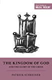 The Kingdom of God and the Glory of the Cross (Short Studies in Biblical Theology)