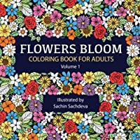 Flowers Bloom: Coloring Book for Adults: Volume 1