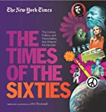 The New York Times: Times of the Sixties - The Culture, Politics, and Personalities that Shaped the Decade