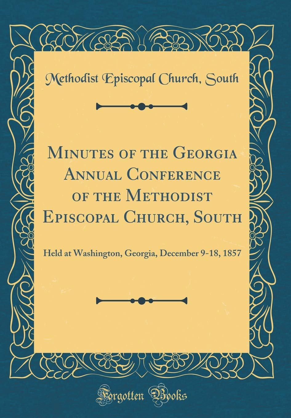 Read Online Minutes of the Georgia Annual Conference of the Methodist Episcopal Church, South: Held at Washington, Georgia, December 9-18, 1857 (Classic Reprint) pdf epub