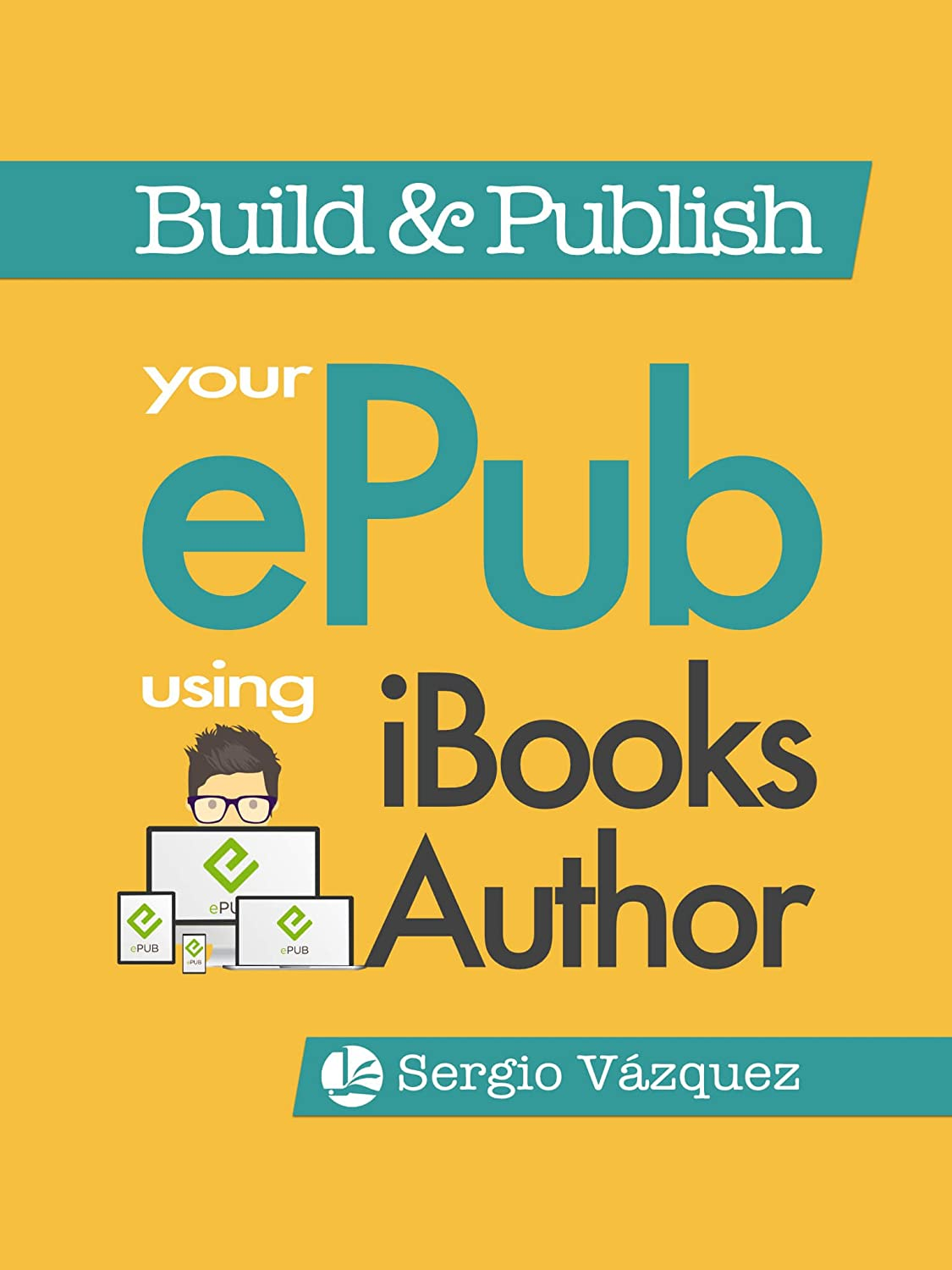 Build & Publish your ePub using iBooks Author (The Complete iBooks ...