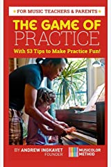 The Game Of Practice: With 53 Tips To Make Practice Fun! Paperback