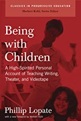 Being with Children: A High-Spirited Personal Account of Teaching Writing, Theater, and Videotape (Classics in Progressive Education) Paperback