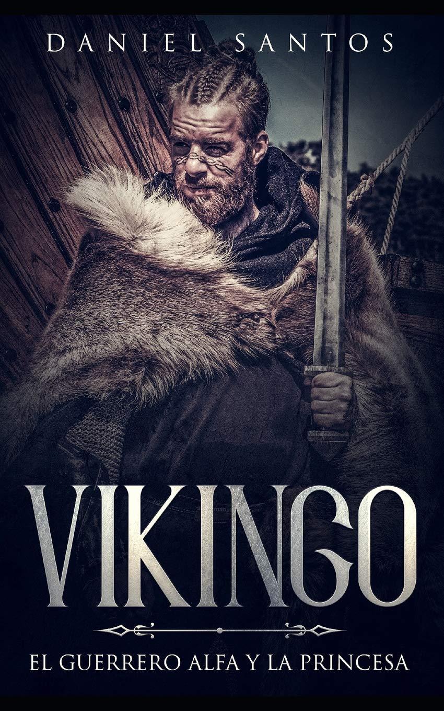 Vikingo: El Guerrero Alfa y la Princesa Novela de Romance, Fantasía y Erótica: Amazon.es: Daniel Santos: Libros