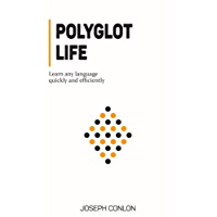 Polyglot Life: Learn Any Language Quickly and Efficiently