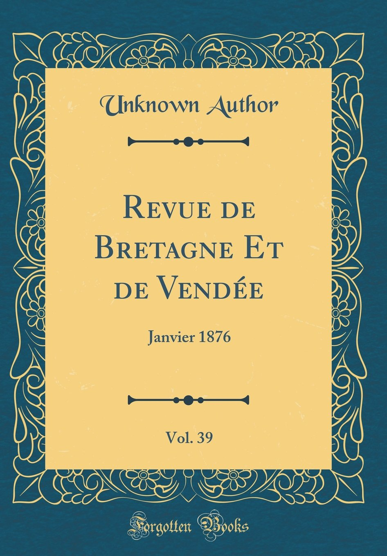 Revue de Bretagne Et de Vendée, Vol. 39: Janvier 1876 (Classic Reprint) (French Edition) ebook