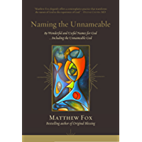 Naming the Unnameable: 89 Wonderful and Useful Names for God …Including the Unnameable God