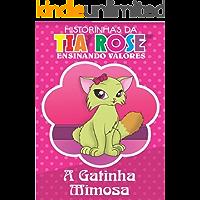 A Gatinha Mimosa - Historinhas da Tia Rose: Ensinando Valores
